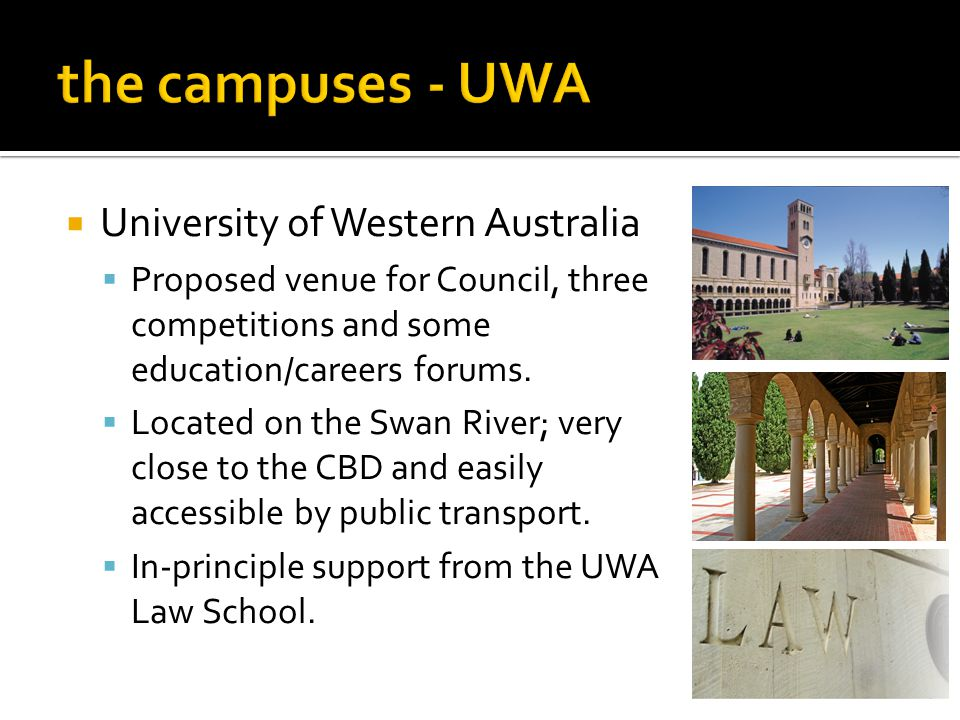 University of Western Australia Proposed venue for Council, three competitions and some education/careers forums. Located on the Swan River; very clos