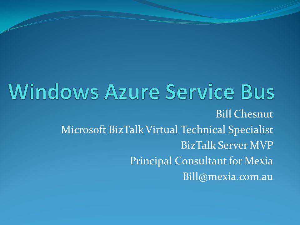 Bill Chesnut Microsoft BizTalk Virtual Technical Specialist BizTalk Server MVP Principal Consultant for Mexia Bill@mexia.com.au