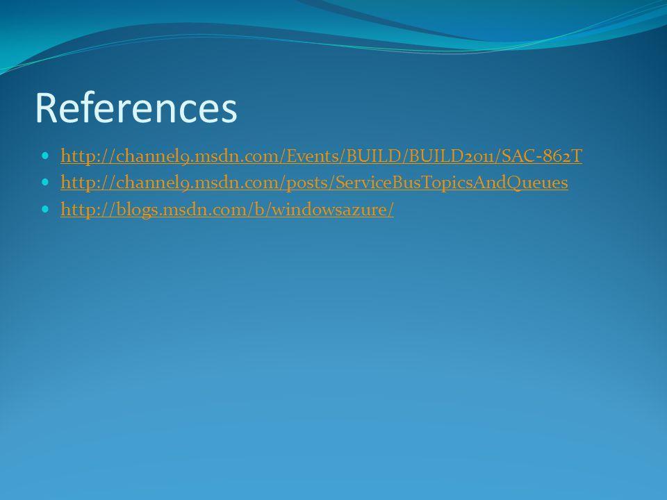 References http://channel9.msdn.com/Events/BUILD/BUILD2011/SAC-862T http://channel9.msdn.com/posts/ServiceBusTopicsAndQueues http://blogs.msdn.com/b/windowsazure/