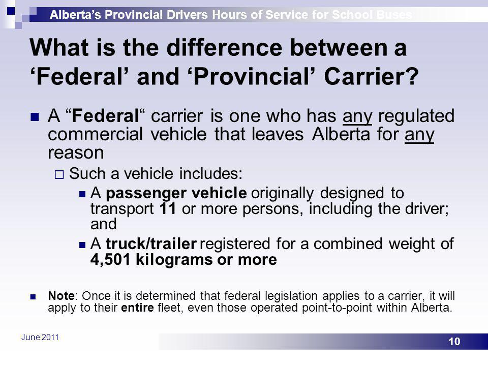 Albertas Provincial Drivers Hours of Service for School Buses June 2011 10 What is the difference between a Federal and Provincial Carrier? A Federal