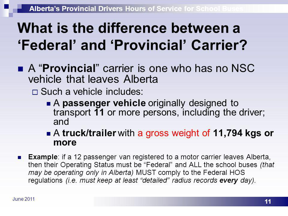 Albertas Provincial Drivers Hours of Service for School Buses June 2011 11 What is the difference between a Federal and Provincial Carrier? A Provinci