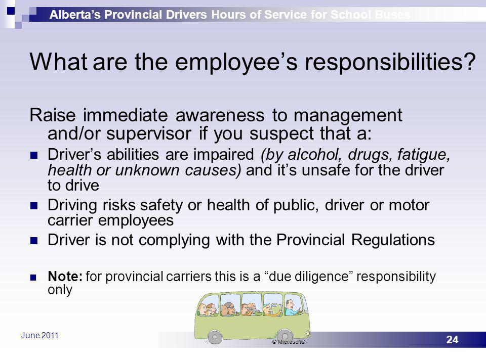 Albertas Provincial Drivers Hours of Service for School Buses June 2011 24 What are the employees responsibilities? Raise immediate awareness to manag