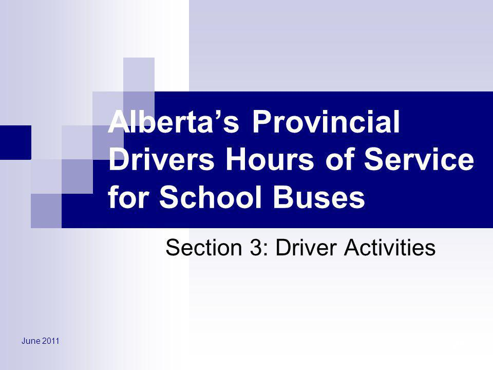 June 2011 27 Albertas Provincial Drivers Hours of Service for School Buses Section 3: Driver Activities