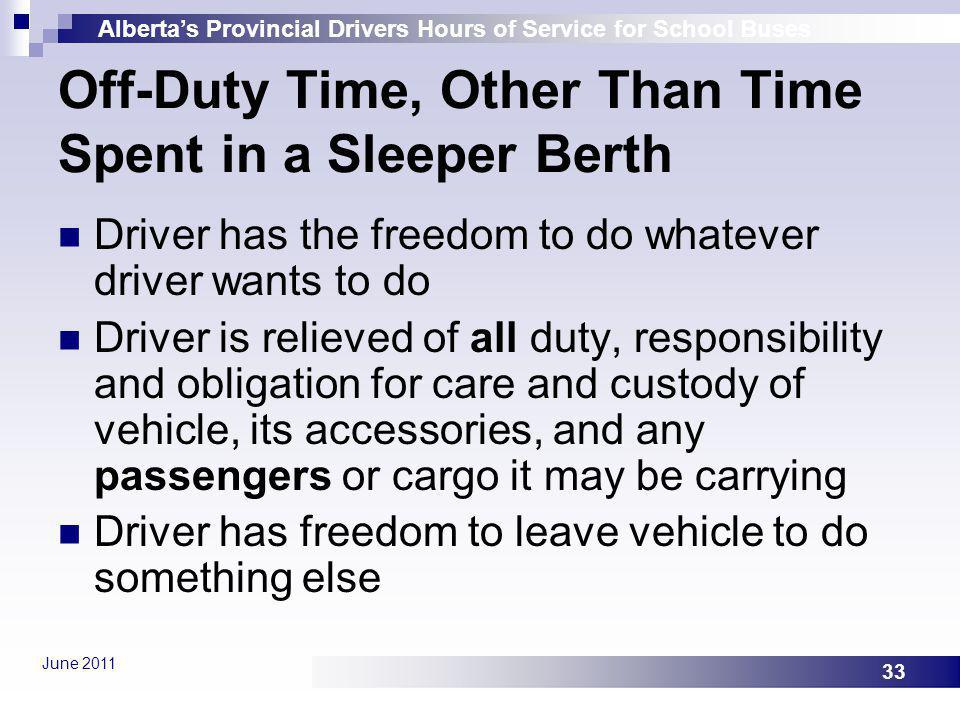 Albertas Provincial Drivers Hours of Service for School Buses June 2011 33 Off-Duty Time, Other Than Time Spent in a Sleeper Berth Driver has the free