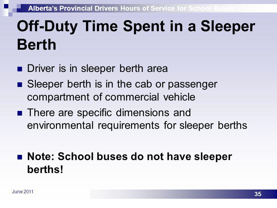 Albertas Provincial Drivers Hours of Service for School Buses June 2011 35 Off-Duty Time Spent in a Sleeper Berth Driver is in sleeper berth area Slee