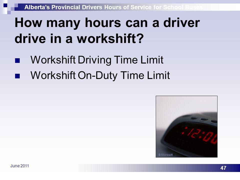 Albertas Provincial Drivers Hours of Service for School Buses June 2011 47 How many hours can a driver drive in a workshift? Workshift Driving Time Li
