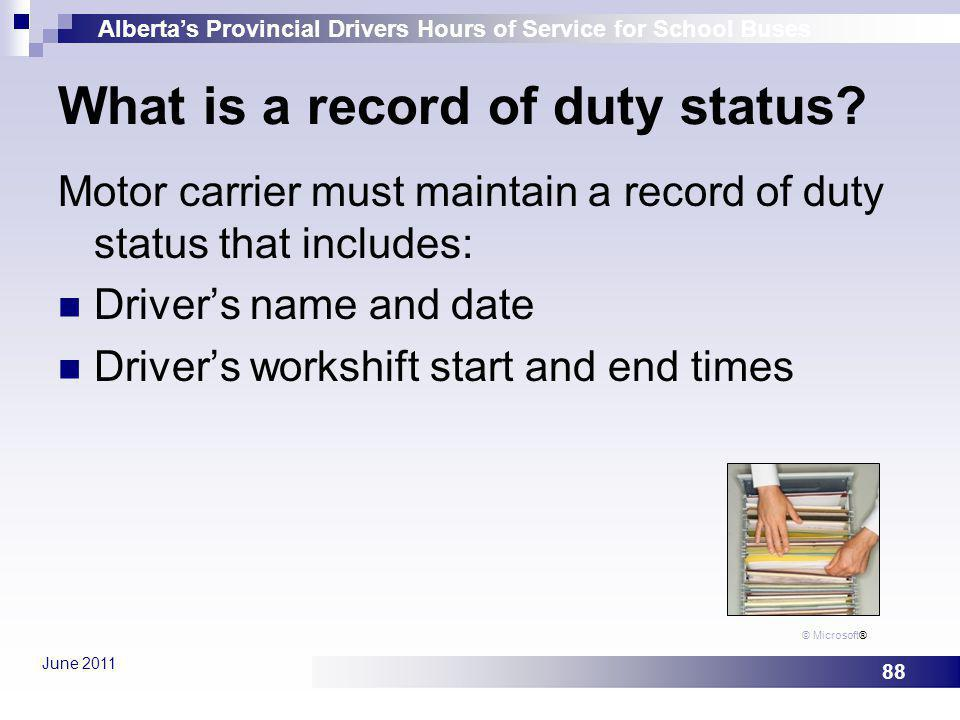 Albertas Provincial Drivers Hours of Service for School Buses June 2011 88 What is a record of duty status? Motor carrier must maintain a record of du