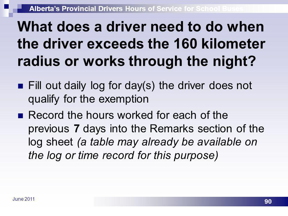 Albertas Provincial Drivers Hours of Service for School Buses June 2011 90 What does a driver need to do when the driver exceeds the 160 kilometer rad