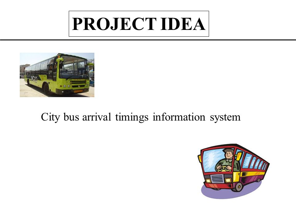 City bus arrival timings information system PROJECT IDEA
