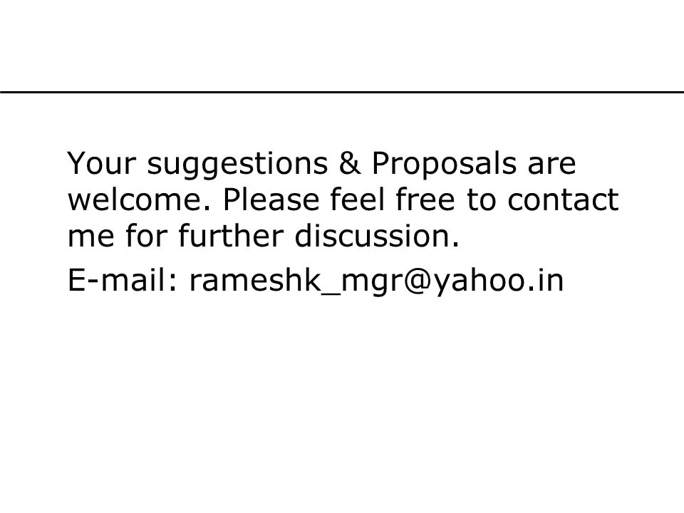 Your suggestions & Proposals are welcome.Please feel free to contact me for further discussion.