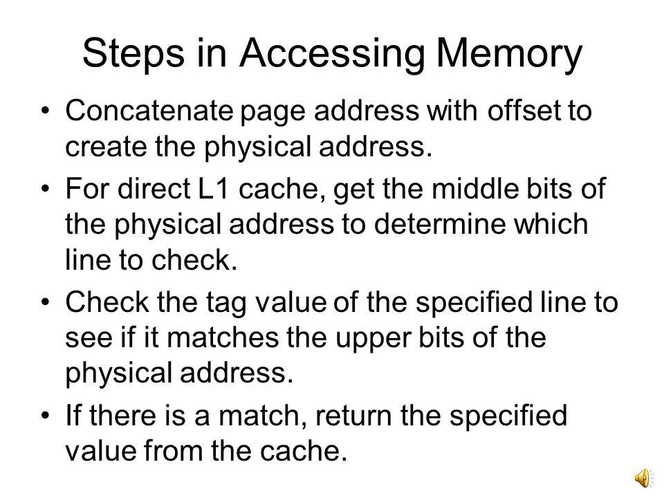 Steps in Accessing Memory Compute effective address Split effective address into page number and offset Use page number as an index into the page table.