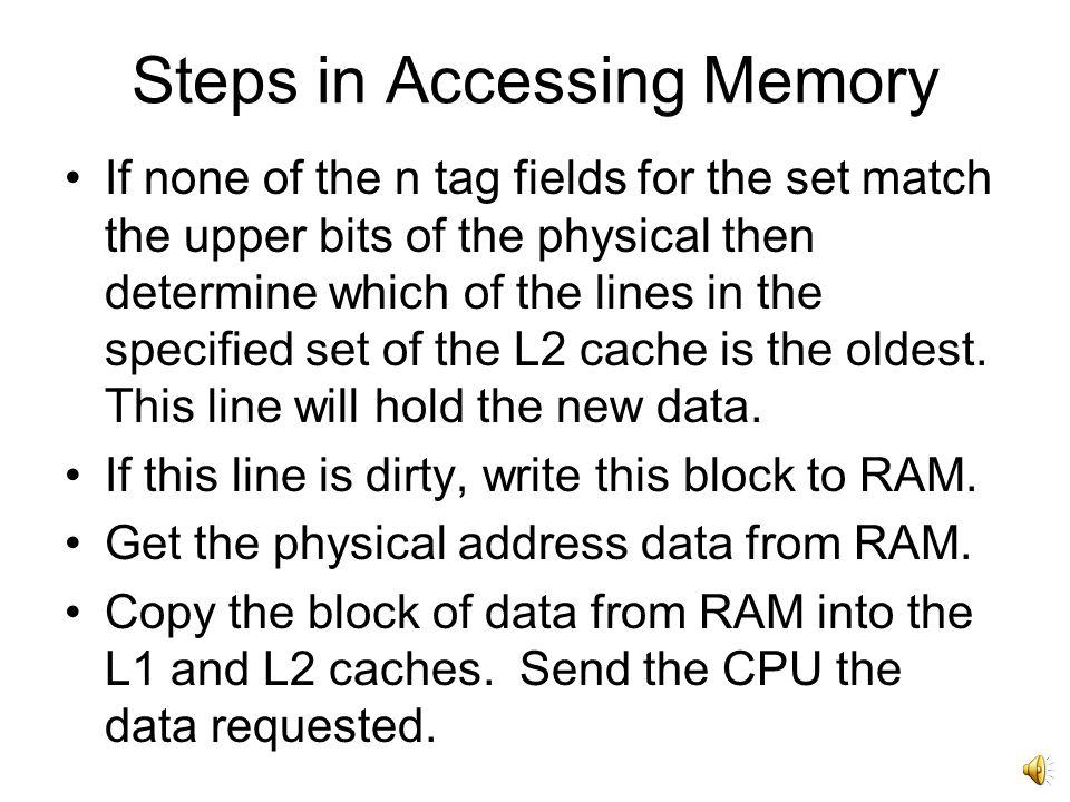 Steps in Accessing Memory If the tag field does not match, check the second level cache.