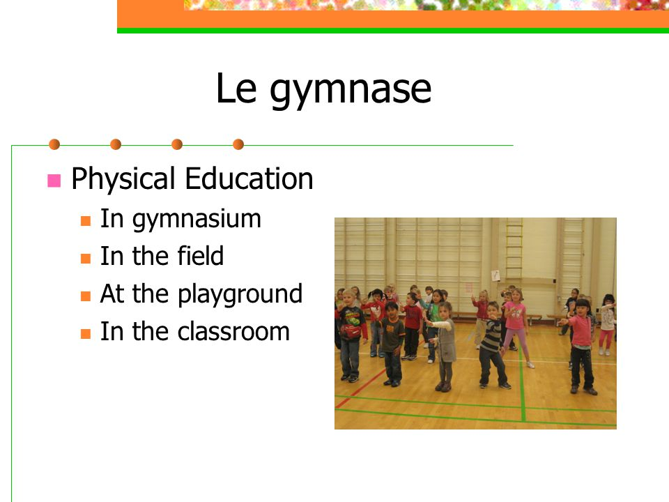 Le gymnase Physical Education In gymnasium In the field At the playground In the classroom