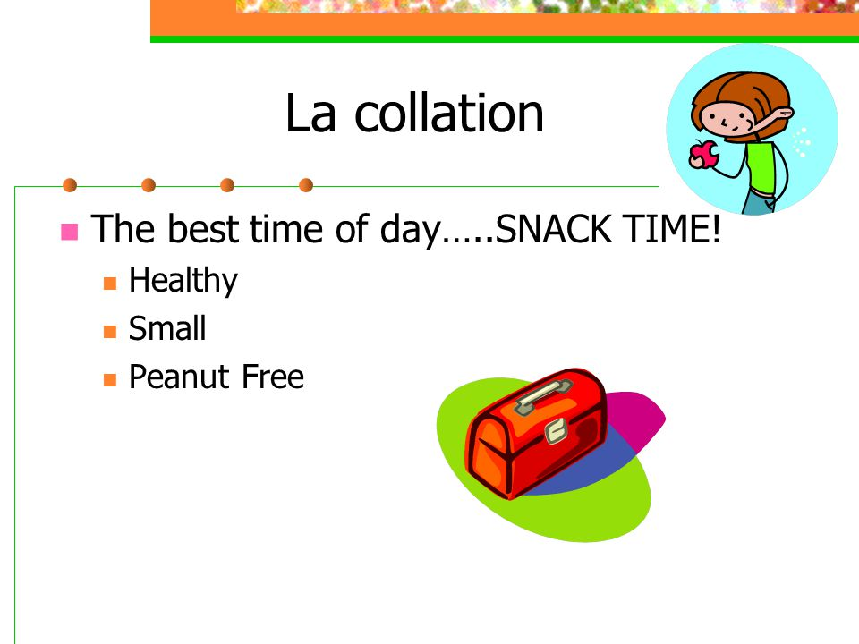 La collation The best time of day…..SNACK TIME! Healthy Small Peanut Free