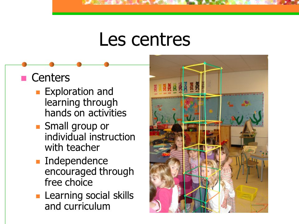 Les centres Centers Exploration and learning through hands on activities Small group or individual instruction with teacher Independence encouraged th
