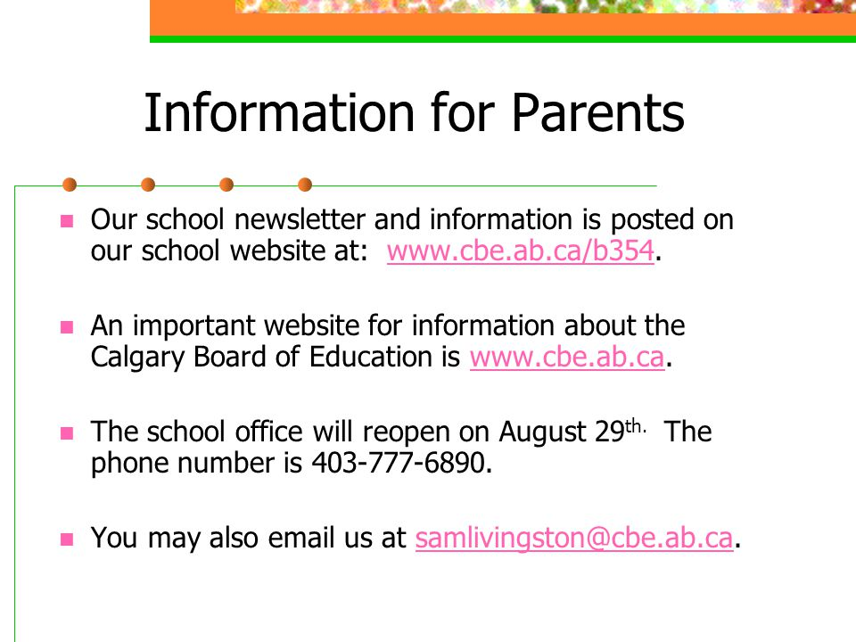 Information for Parents Our school newsletter and information is posted on our school website at: www.cbe.ab.ca/b354.www.cbe.ab.ca/b354 An important w
