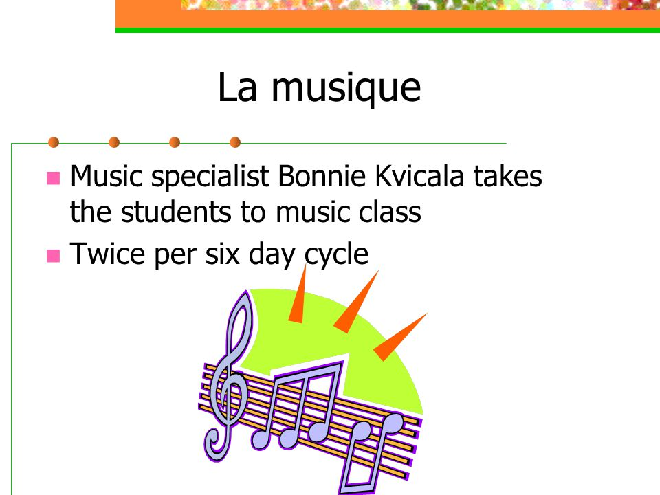 La musique Music specialist Bonnie Kvicala takes the students to music class Twice per six day cycle
