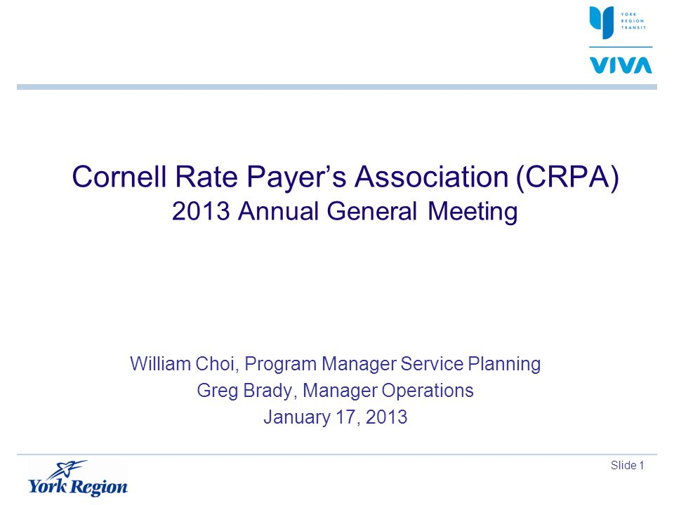 Slide 1 Cornell Rate Payers Association (CRPA) 2013 Annual General Meeting William Choi, Program Manager Service Planning Greg Brady, Manager Operations January 17, 2013