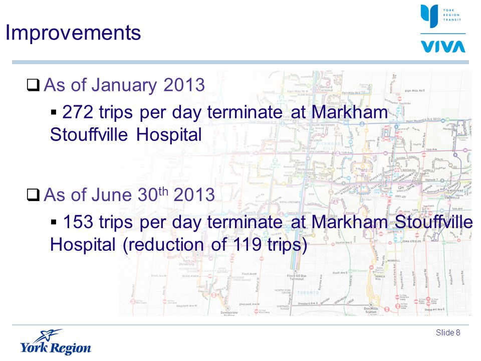 Slide 8 Improvements As of January 2013 272 trips per day terminate at Markham Stouffville Hospital As of June 30 th 2013 153 trips per day terminate