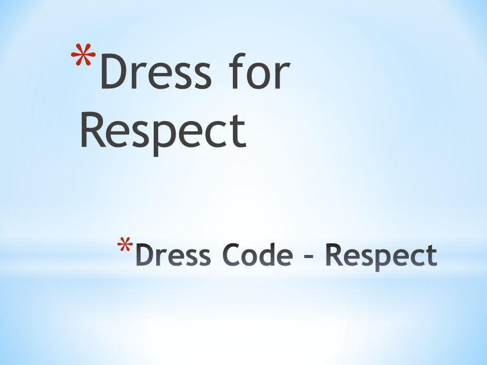 * Dress for Respect