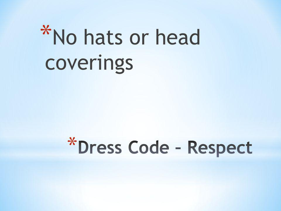 * No hats or head coverings