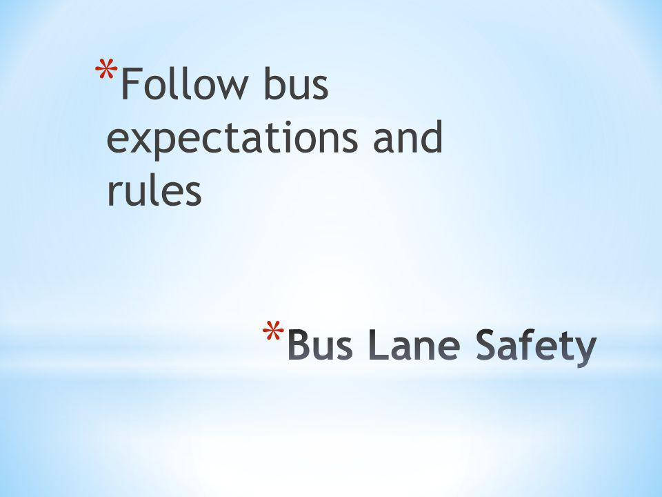 * Follow bus expectations and rules