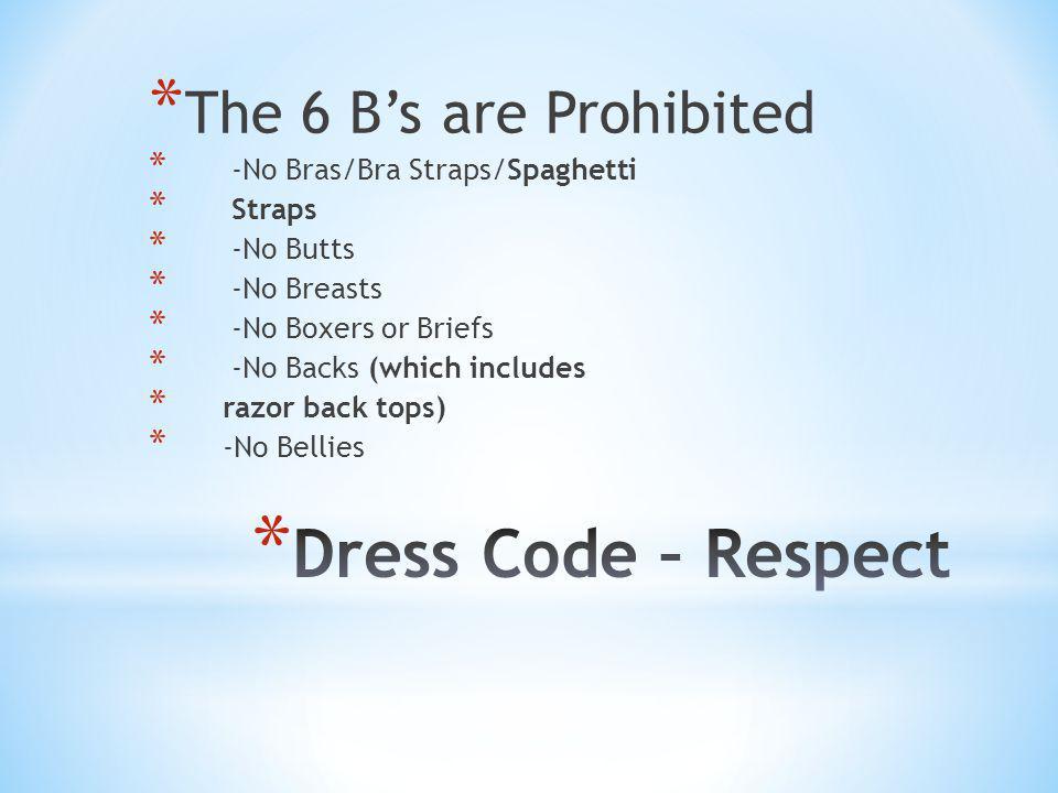 * The 6 Bs are Prohibited * -No Bras/Bra Straps/Spaghetti * Straps * -No Butts * -No Breasts * -No Boxers or Briefs * -No Backs (which includes * razor back tops) * -No Bellies