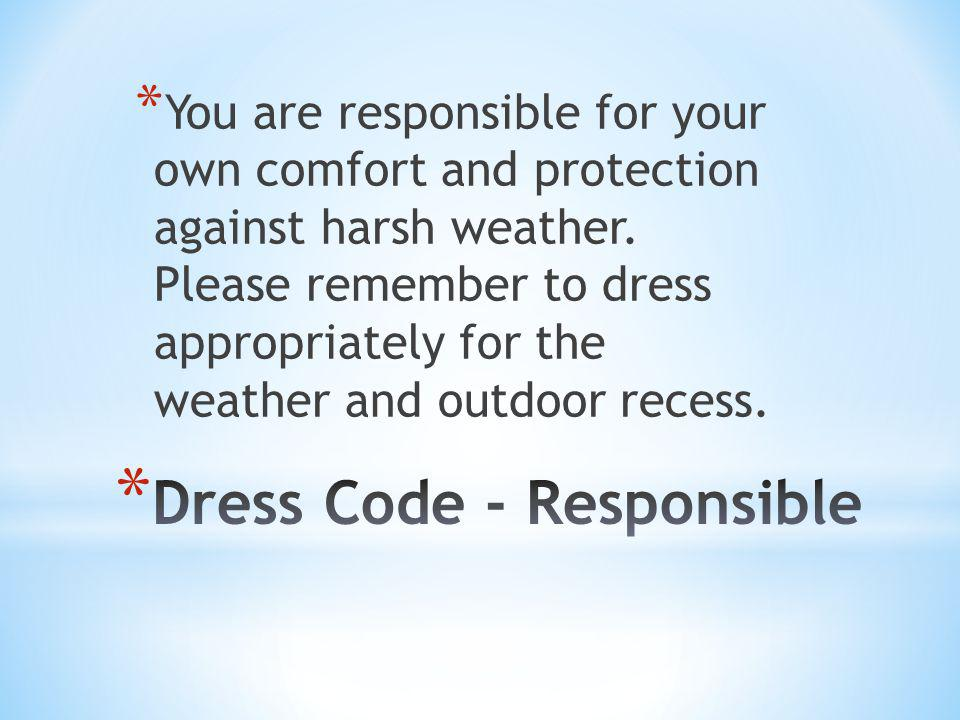 * You are responsible for your own comfort and protection against harsh weather. Please remember to dress appropriately for the weather and outdoor re