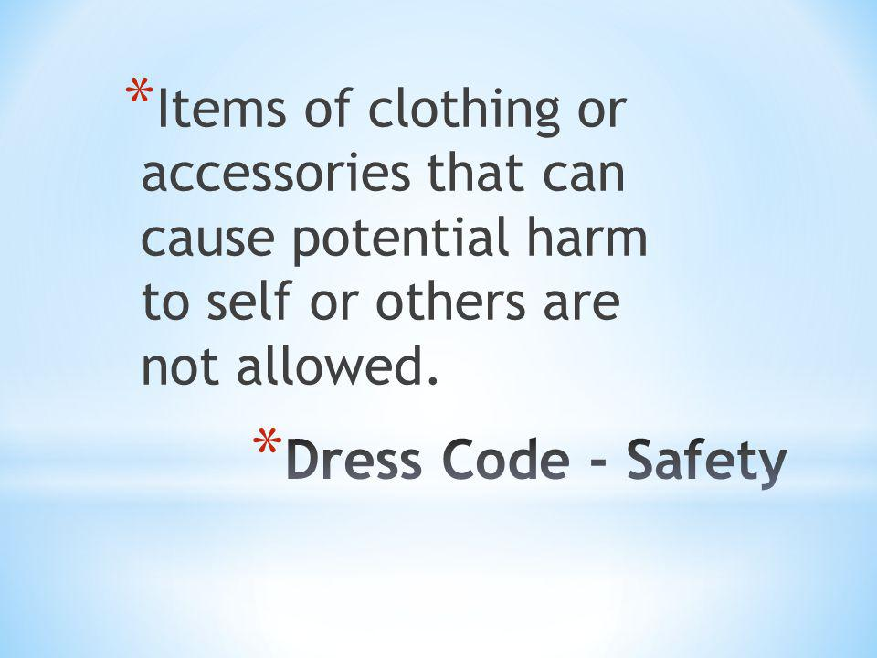 * Items of clothing or accessories that can cause potential harm to self or others are not allowed.