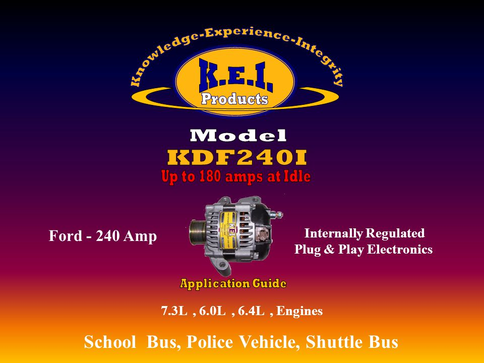 7.3L, 6.0L, 6.4L, Engines School Bus, Police Vehicle, Shuttle Bus, Utility Vehicles, EMS Ford - 240 Amp, Utility Vehicles, EMS Internally Regulated Plug & Play Electronics, Utility Vehicles, EMS