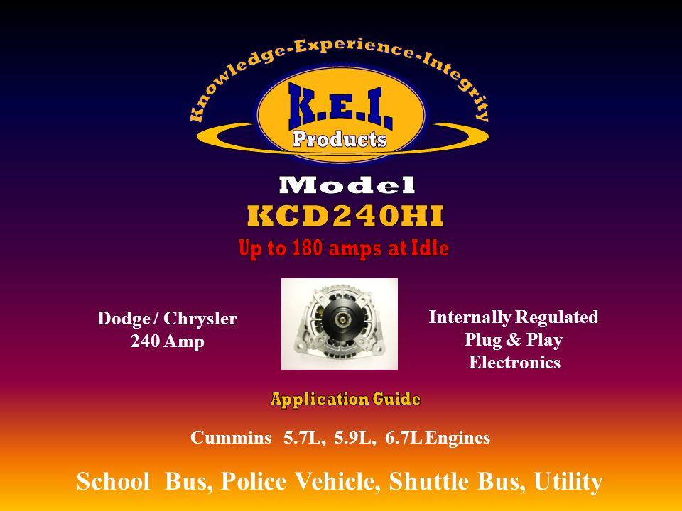 Cummins 5.7L, 5.9L, 6.7L Engines School Bus, Police Vehicle, Shuttle Bus, Utility, Utility Vehicles, EMS Dodge / Chrysler 240 Amp, Utility Vehicles, EMS Internally Regulated Plug & Play Electronics, Utility Vehicles, EMS