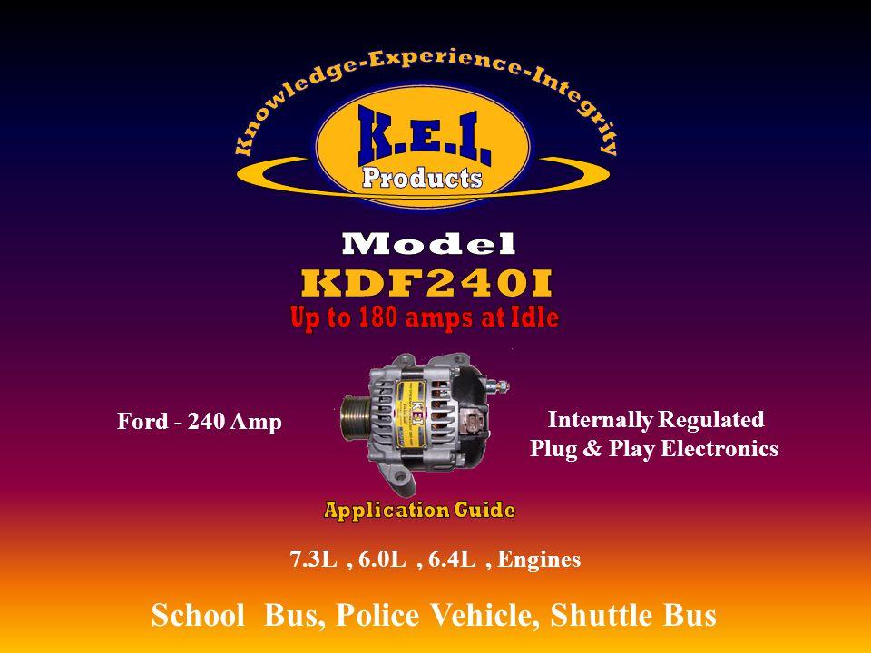 6.0L, 6.8L, 6.6L Engines School Bus, Police Vehicle, Shuttle Bus, Utility, Utility Vehicles, EMS GM / Chevrolet 240 Amp, Utility Vehicles, EMS Internally Regulated Plug & Play Electronics, Utility Vehicles, EMS
