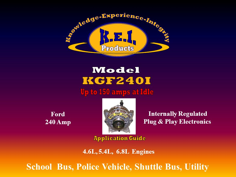 4.6L, 5.4L, 6.8L Engines School Bus, Police Vehicle, Shuttle Bus, Utility, Utility Vehicles, EMS Ford 240 Amp, Utility Vehicles, EMS Internally Regulated Plug & Play Electronics, Utility Vehicles, EMS