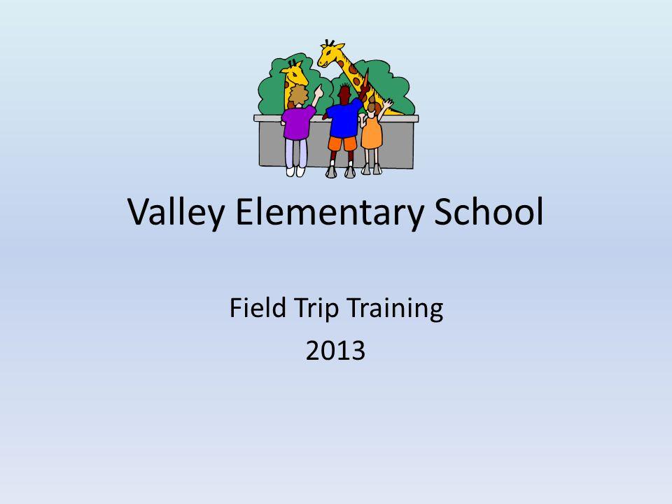 Valley Elementary School Field Trip Training 2013