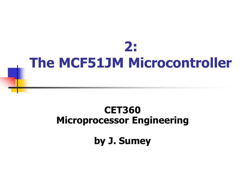 2 MCF51JM Overview 32-bit ColdFire (V1) MCU w/ USB 2.7~5.5V, up to 50 MHz descendent of the 68000 (68k) family same register set based on high-performance RISC CPU 32-bit data bus, PC, registers, ALU.