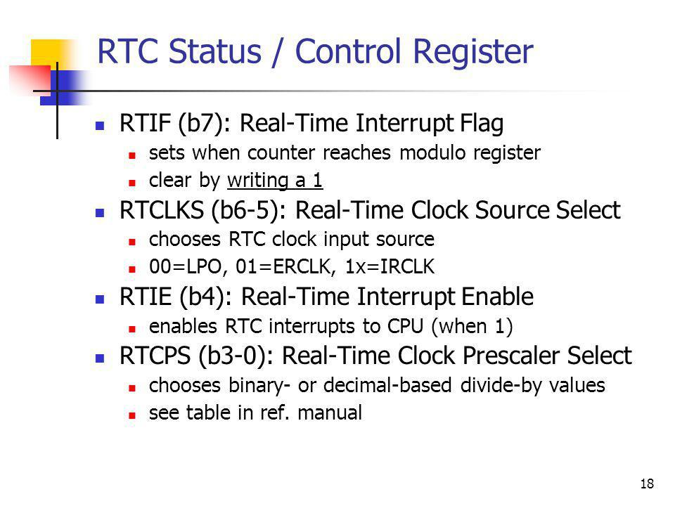 RTC Status / Control Register RTIF (b7): Real-Time Interrupt Flag sets when counter reaches modulo register clear by writing a 1 RTCLKS (b6-5): Real-T