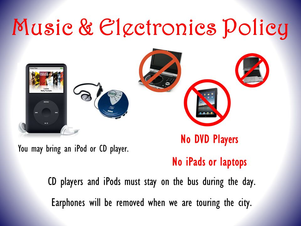 Music & Electronics Policy You may bring an iPod or CD player.