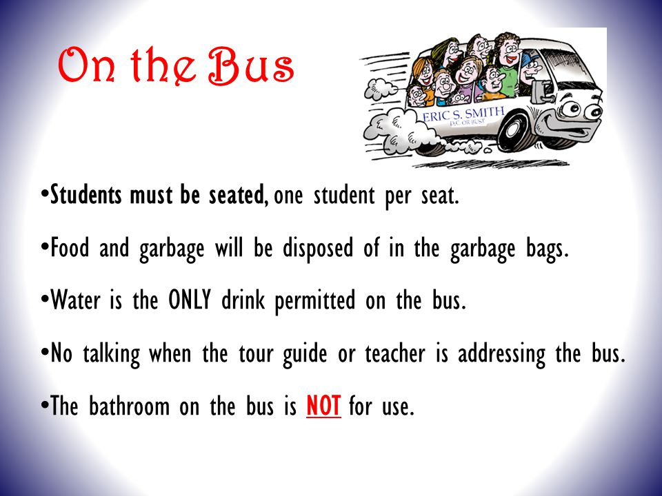 On the Bus Students must be seated, one student per seat.