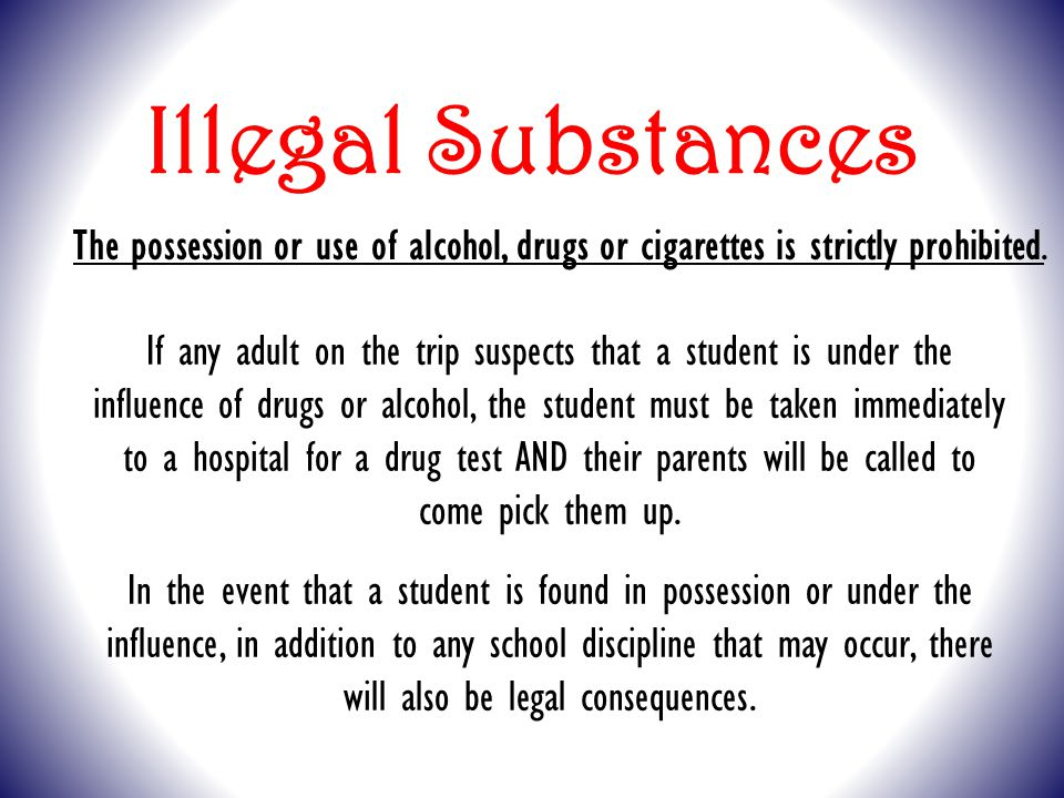 Illegal Substances The possession or use of alcohol, drugs or cigarettes is strictly prohibited.