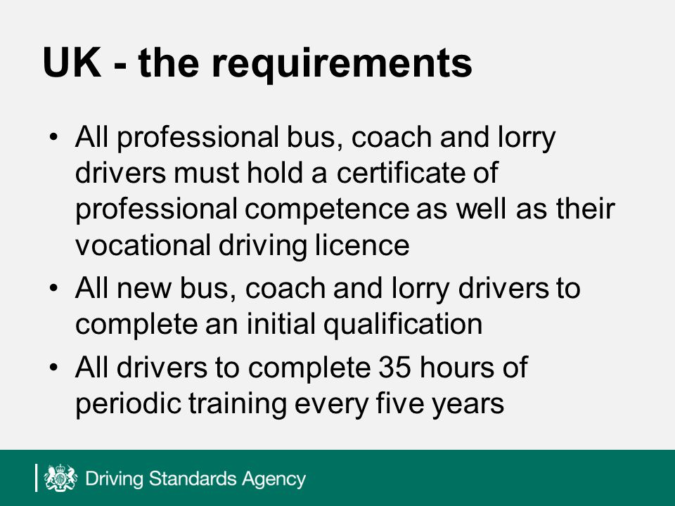 UK implementation - aim To allow flexibility in training delivery – so that businesses and individuals can train in a way which gives them the most benefit To allow businesses to maximise the benefits that Initial qualification and Periodic training would generate