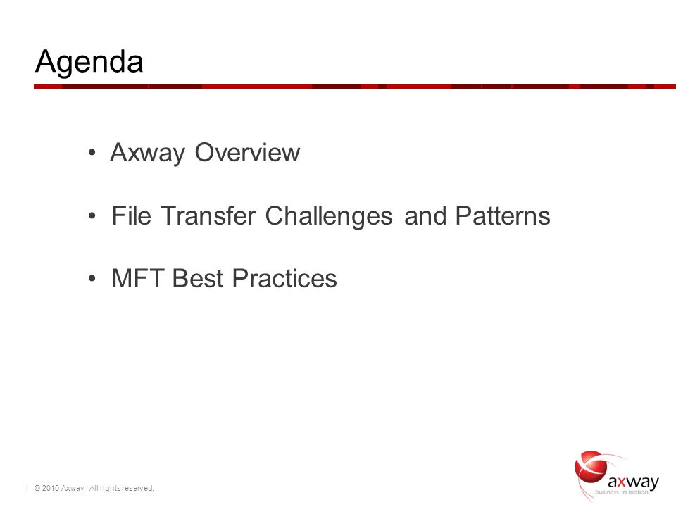 Agenda | © 2010 Axway | All rights reserved. Axway Overview File Transfer Challenges and Patterns MFT Best Practices