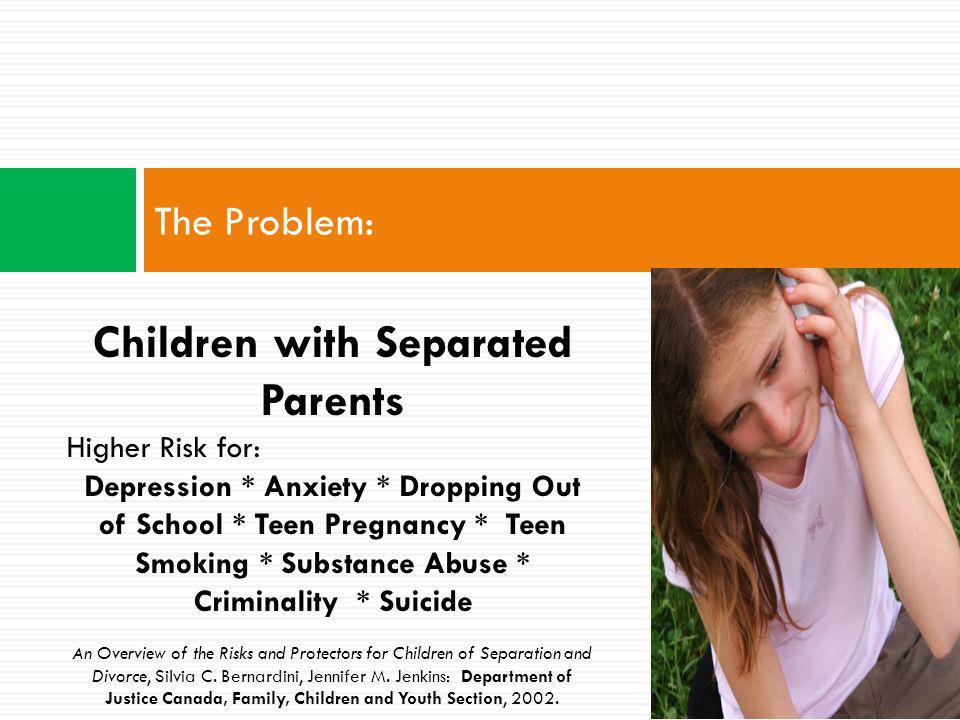 The Problem: 24% of children experience their parents separation by the age of 13 years old.