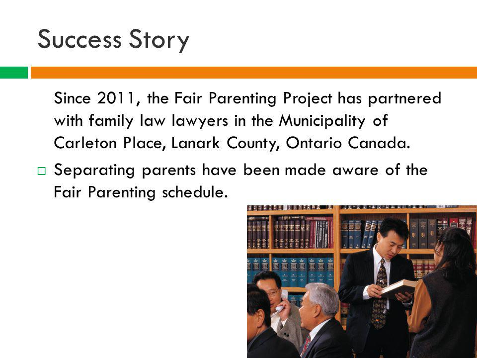 Success Story Since 2011, the Fair Parenting Project has partnered with family law lawyers in the municipality of Carleton Place, Lanark County, Ontario Canada.