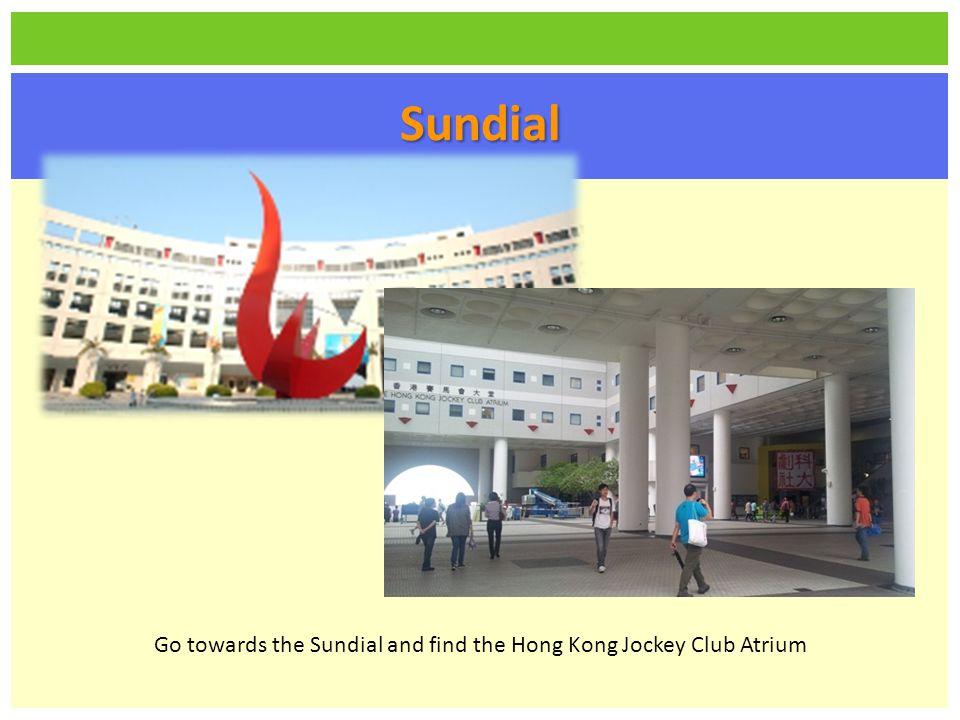 Sundial Go towards the Sundial and find the Hong Kong Jockey Club Atrium