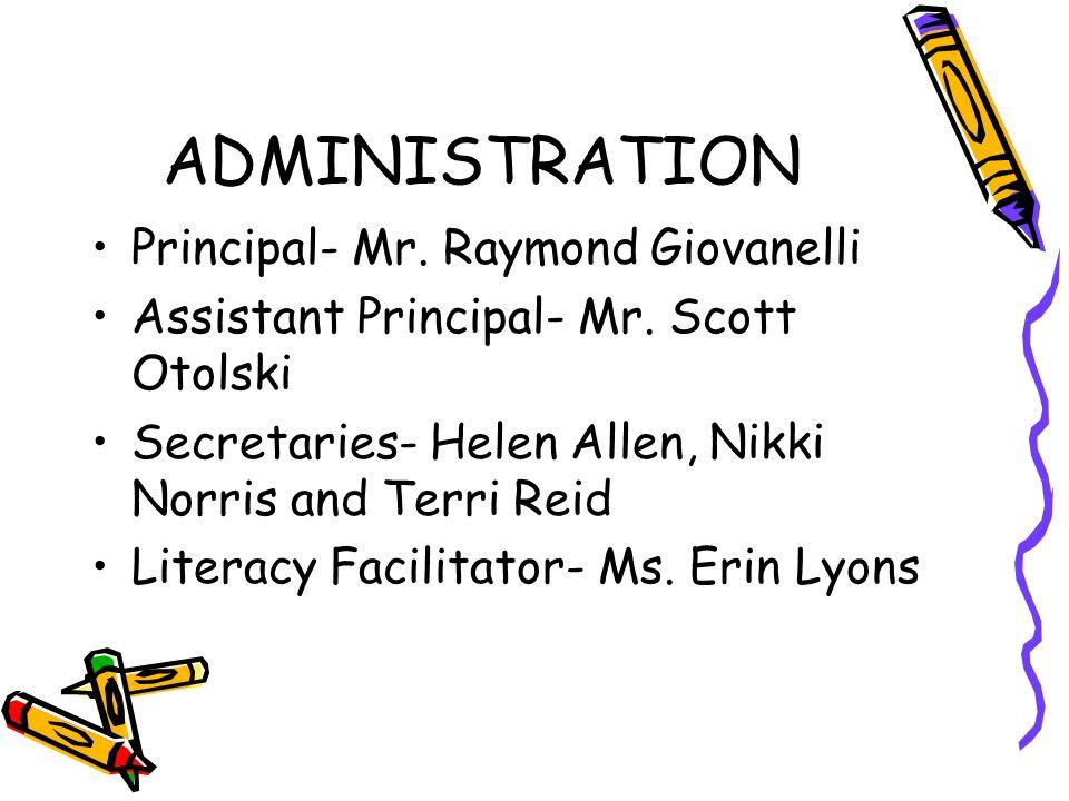 ADMINISTRATION Principal- Mr. Raymond Giovanelli Assistant Principal- Mr.
