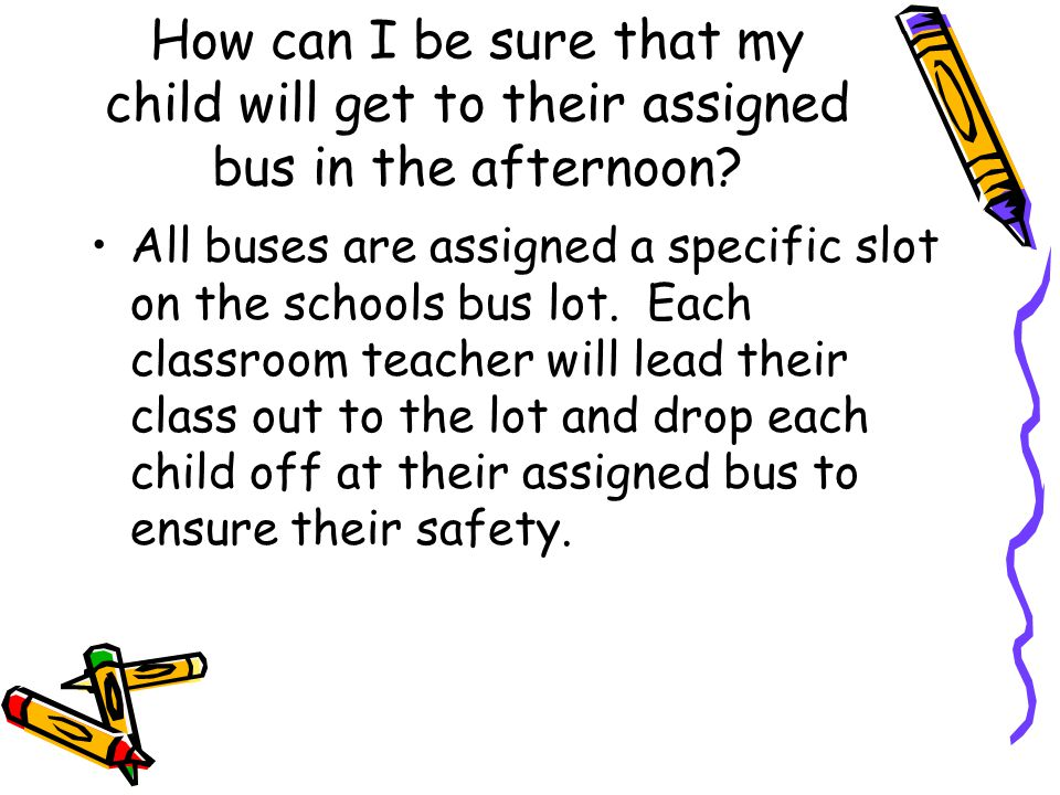 How can I be sure that my child will get to their assigned bus in the afternoon.