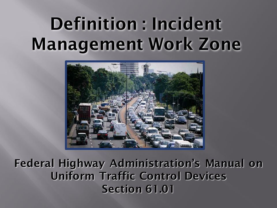 Definition : Incident Management Work Zone Federal Highway Administrations Manual on Uniform Traffic Control Devices Section 61.01