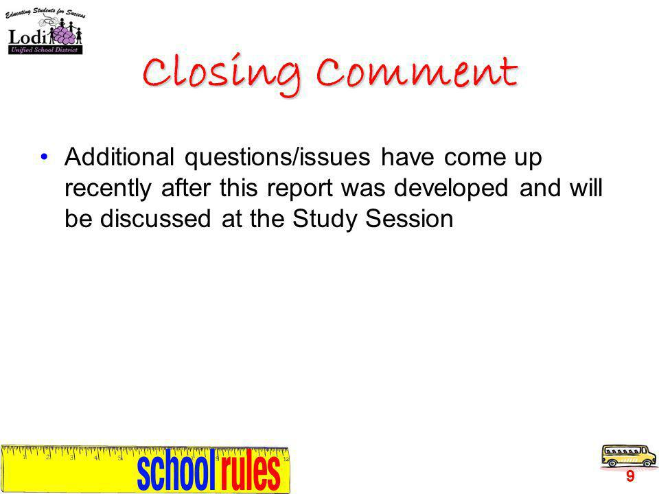 Closing Comment Additional questions/issues have come up recently after this report was developed and will be discussed at the Study Session 9