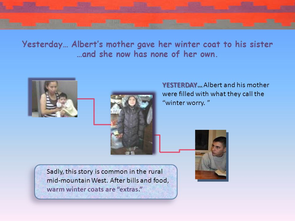 YESTERDAY… bent over against the driving snow, Albert walked the 1/2 mile to the school bus heavy with worry.