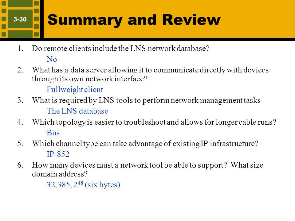 3-30 Summary and Review 1.Do remote clients include the LNS network database? No 2.What has a data server allowing it to communicate directly with dev